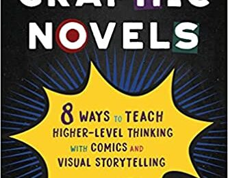 Hacking Graphic Novels: 8 Ways to Teach Higher Level Thinking with Comics and Visual Storytelling